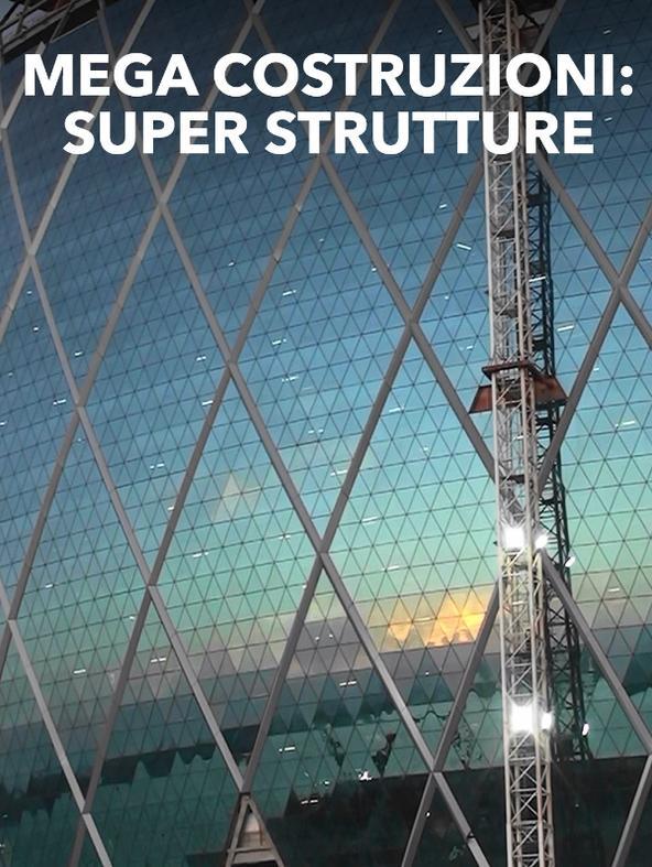 Mega costruzioni: super strutture