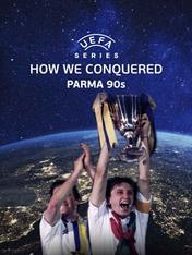 UEFA Series: How We Conquered Parma 90s