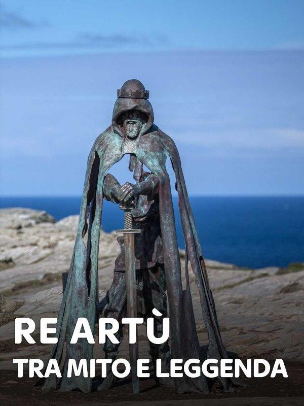 Re Artu' - Tra mito e leggenda