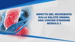 Impatto del microbiota sulla salute umana: una visione d'insieme Mod3