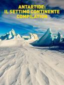 Antartide: il settimo continente - Compilation