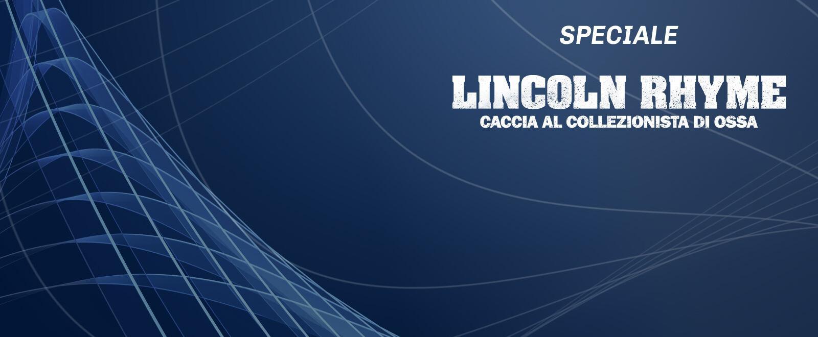 Speciale - Lincoln Rhyme - caccia al collezionista di ossa