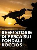 Reef! Storie di pesca sui fondali rocciosi