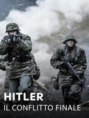 Hitler: il conflitto finale