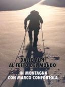 Dalle alpi al tetto del mondo: in montagna con Marco Confortola