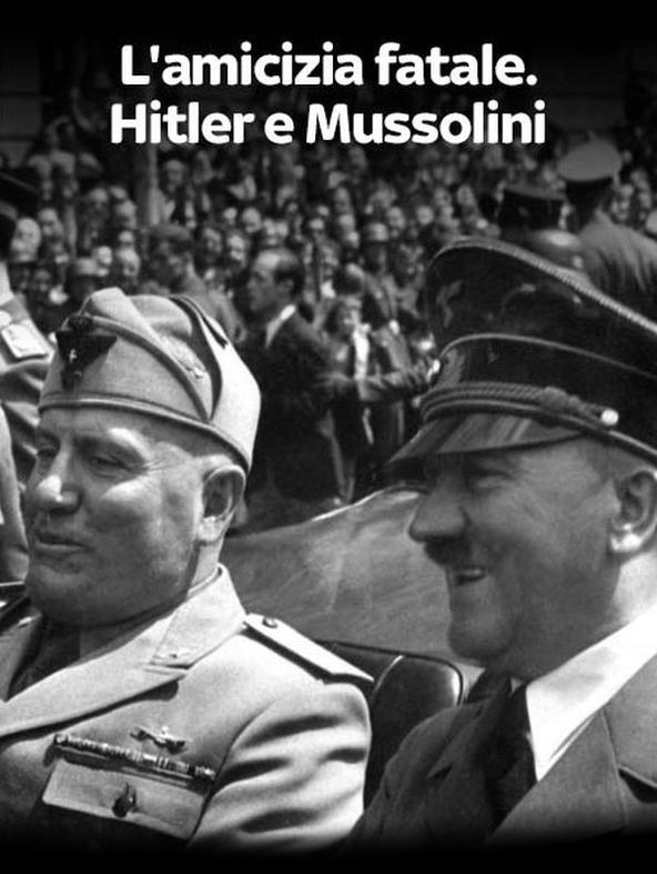 L'amicizia fatale. Hitler e Mussolini