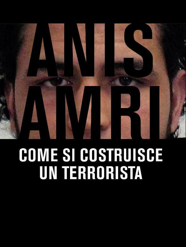 Anis Amri - Come si costruisce un terrorista