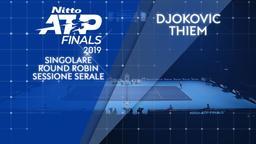 Djokovic - Thiem. Singolare. Round Robin. Sessione serale
