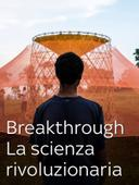 Breakthrough - La scienza rivoluzionaria