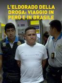 L'Eldorado della droga: viaggio in Perù e in Brasile