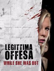 Legittima offesa - While she was out
