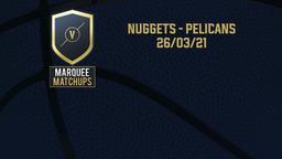Nuggets - Pelicans 26/03/21