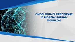 Oncologia di precisione e biopsia liquida Mod6